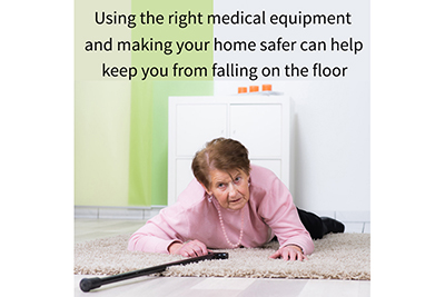 Using the right medical equipment and making your home safer can help keep you from falling on the floor